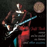 JEFF BECK / CAUSE WE'VE ENDED AS LOVERS and OTHER SESSIONS 【1CD】